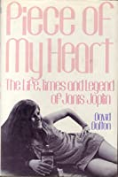 Piece of My Heart: The Life, Times, and Legend of Janis Joplin