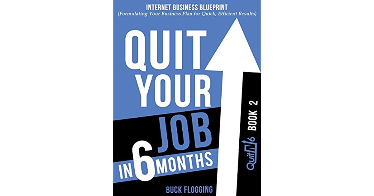 Quit your job in 6 months book 2 internet business blueprint by quit your job in 6 months book 2 internet business blueprint by buck flogging malvernweather Images