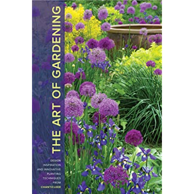 The Art Of Gardening: Design Inspiration And Innovative Planting Techniques  From Chanticleer By R. William Thomas