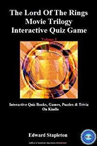 The Lord Of The Rings Movie Trilogy Interactive Quiz Game: (Volume 1) (Interactive Quiz Books, Games, Puzzles & Trivia On Kindle)
