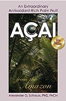 Acai: An Extraordinary Antioxidant-Rich Palm Fruit from the Amazon