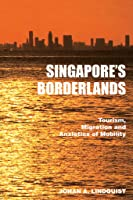 Singapore's Borderlands: Tourism, Migration and the Anxieties of Mobility