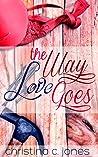 The Way Love Goes by Christina C. Jones