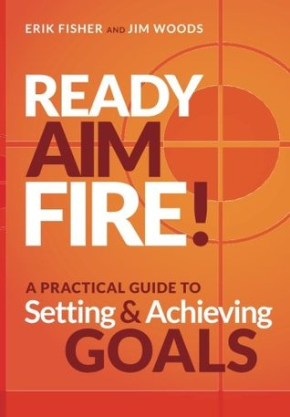 Ready Aim Fire!: A Practical Guide to Setting And Achieving Goals (Beyond The To Do List)