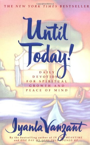Until Today!  Daily Devotions for Spiritual Growth and Peace of Mind (9 Oct 2012, Atria Books)