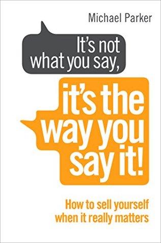 It's Not What You Say, It's The Way You Say It! by Michael Parker