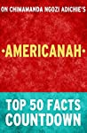 Americanah: by Chimamanda Ngozi Adichie: Top 50 Facts Coutndown: Reach the #1 Fact