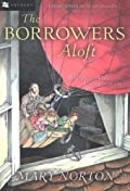 The Borrowers Aloft: With the Short Tale Poor Stainless