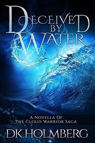 Deceived Water (The Cloud Warrior Saga #2.6) by D.K. Holmberg