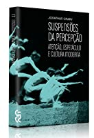 Suspensões da Percepção: Atenção, espetáculo e cultura moderna