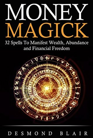 Magick: Money Magick: 32 Spells To Manifest Wealth