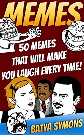 MEMES: 50 Memes That Will Make You Laugh Every Time!: (Memes, Cartoons, Jokes, Funny Pictures, Laugh Out Loud, LOL, ROFL, Funny Books) (Best of FUN: Memes from all over the internet Book 2)