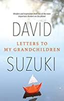 david suzuki s letters to my grandchildren review letters to my grandchildren by david suzuki 430