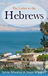 The Letter to the Hebrews: A Chapter By Chapter Study