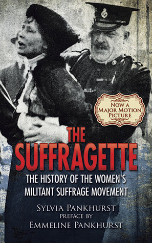 The Suffragette: The History of the Women's Militant Suffrage Movement,
