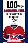 100 Things Canadiens Fans Should Know  Do Before They Die