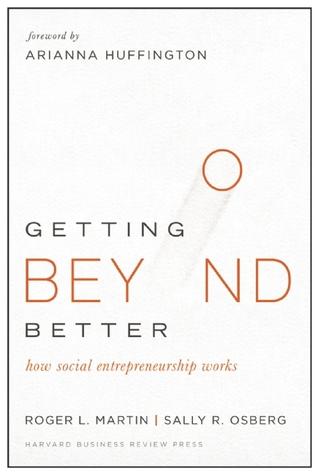 Getting Beyond Better: How Social Entrepreneurship Works