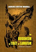 The Buddhism of Tibet or Lamaism: With Its Mystic Cults, Symbolism and Mythology, and in Its Relation to Indian Buddhism