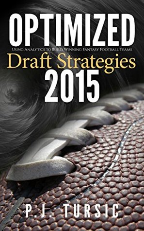Optimized Draft Strategies 2015: Using Analytics to Build Winning Fantasy Football Teams