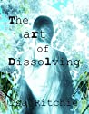 Be Like Water: The Art of Dissolving, Volume I