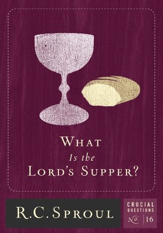 What Is The Lord's Supper? (Crucial Questions #16)