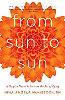 From Sun to Sun: A Hospice Nurse Reflects on the Art of Dying
