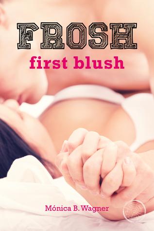 Frosh: First Blush (Frosh, #1)