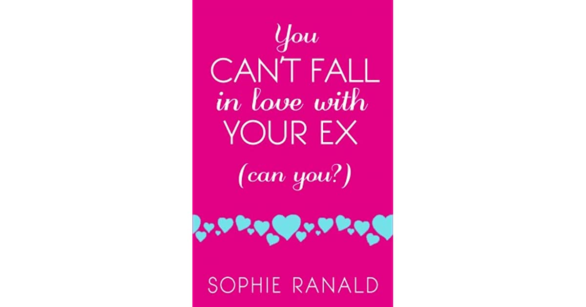Sophie Kinsella Quote You Can Want And Want And Want But: You Can't Fall In Love With Your Ex By Sophie Ranald