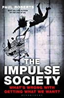 The Impulse Society: What's Wrong With Getting What We Want