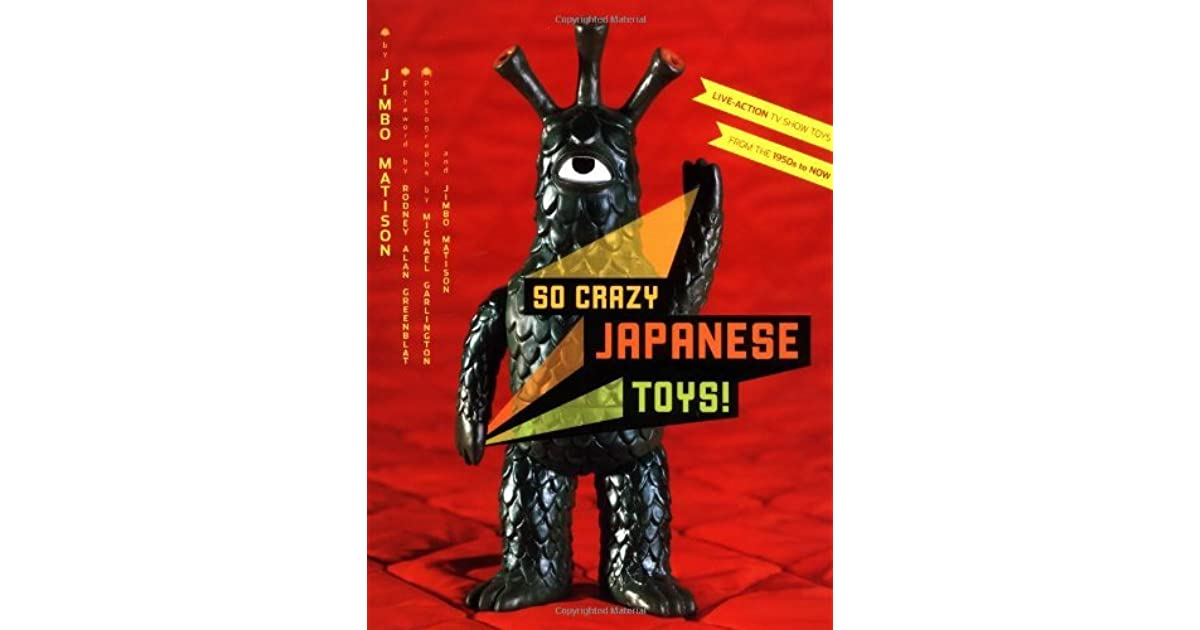 So Crazy Japanese Toys!: Live-Action TV Show Toys from the