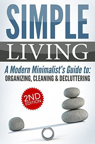 Minimalist Organization: A Modern Minimalist's Guide to Organizing Your Home and Keeping it Effortlessly Spotless: Cleaning and Organizing, Cleaning, Declutter