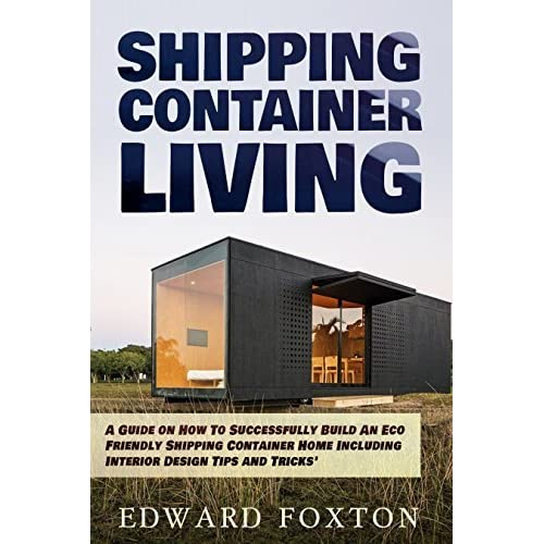shipping container homes a guide on how to successfully build an eco friendly shipping container home including interior design tips and tricks by edward - Eco Friendly Shipping Container Homes