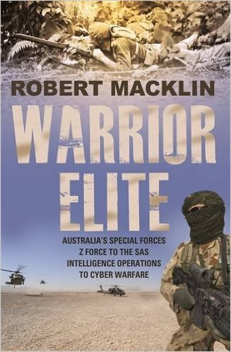 Warrior Elite Australia's Special Forces Z Force to the SAS Intelligence Operations to Cyber Warfare