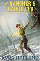 The Rancher's Daughter (Daughter of the Wildings #3)