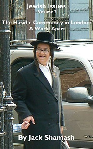 Jewish Issues - Volume 2: The Hasidic Community in London - a world apart