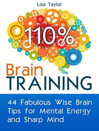 Brain Training: 44 Fabulous Wise Brain Tips for Mental Energy and Sharp Mind