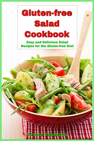 Gluten-free Salad Cookbook: Easy and Delicious Salad Recipes for the Gluten-free Diet (Gluten Free Diet, Gluten Free Cookbook, Gluten Free Recipes, Gluten Free for Weight Loss)