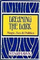 Dreaming the Dark: Magic, Sex & Politics