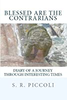 Blessed Are the Contrarians: Diary of a Journey Through Interesting Times