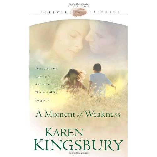A Moment Of Weakness Forever Faithful 2 By Karen Kingsbury
