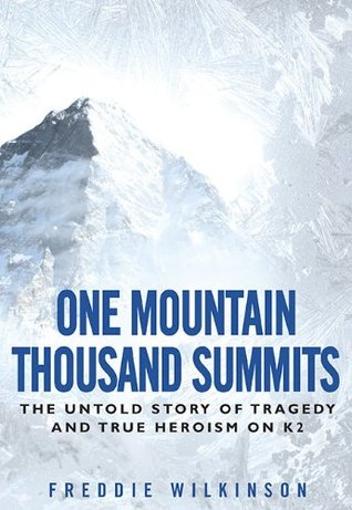 One Mountain Thousand Summits: The Untold Story Tragedy and True Heroism on K2