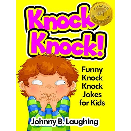 Knock Knock Jokes for Kids!: 50+ Funny Knock Knock Jokes for Kids by Johnny  B. Laughing