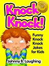 Knock Knock Jokes for Kids!: 50+ Funny Knock Knock Jokes for Kids (Funny and Hilarious Joke Books for Children)