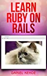 Learn Ruby on Rails (Capstone Tutorials Book 1)