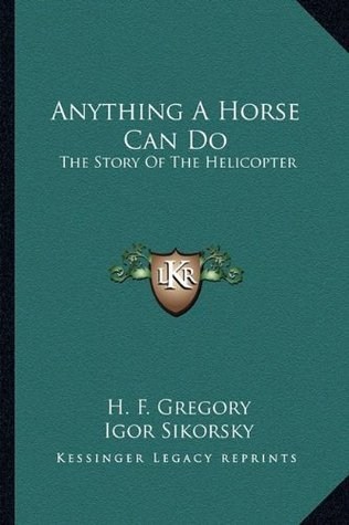 Anything A Horse Can Do: The Story Of The Helicopter