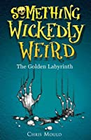 The Golden Labyrinth (Something Wickedly Weird, #6)
