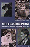 Not a Passing Phase: Reclaiming Lesbians in History, 1840-1985