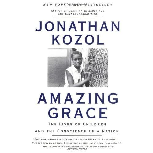 a review of jonathan kozols throughout amazing grace Jonathan kozol's amazing grace book review by champ jonathan kozol's amazing grace this paper discusses jonathan kozol's book amazing grace about the problems of innocent children from poor neighborhoods, especially aids and drugs.