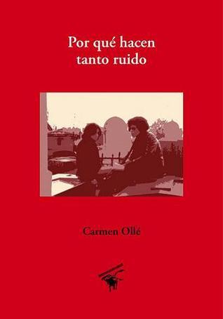 Por qué hacen tanto ruido by Carmen Ollé