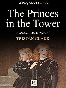 The Princes in the Tower: A Medieval Mystery (Very Short History Book 6)